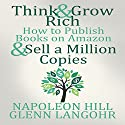 Think and Grow Rich & How to Publish Books on Amazon and Sell a Million Copies Audiobook by Napoleon Hill, Glenn Langohr Narrated by Glenn Langohr
