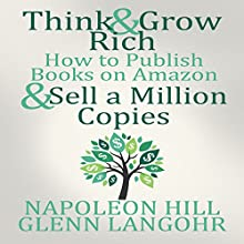 Think and Grow Rich & How to Publish Books on Amazon and Sell a Million Copies (       UNABRIDGED) by Napoleon Hill, Glenn Langohr Narrated by Glenn Langohr