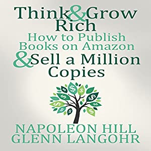 Think and Grow Rich & How to Publish Books on Amazon and Sell a Million Copies Audiobook