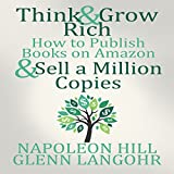Think and Grow Rich & How to Publish Books on Amazon and Sell a Million Copies ~ Napoleon Hill
