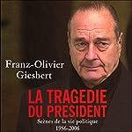 La tragédie du président: Scènes de la vie politique 1986-2006 | Franz-Olivier Giesbert