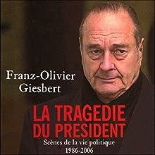 La tragédie du président: Scènes de la vie politique 1986-2006 | Livre audio Auteur(s) : Franz-Olivier Giesbert Narrateur(s) : Jean Barney