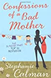 Stephanie Calman Confessions of a Bad Mother: In the aisle by the chill cabinet no-one can hear you scream
