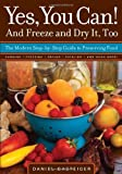 Yes, You Can! And Freeze and Dry It, Too: The Modern Step-By-Step Guide to Preserving Food