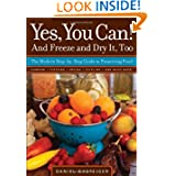 Yes, You Can! And Freeze and Dry It, Too: The Modern Step-By-Step Guide to Preserving Food by Daniel Gasteiger