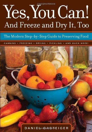 Yes, You Can! And Freeze And Dry It, Too: The Modern Step-By-Step Guide To Preserving Food front-1036471