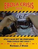Ebola Crisis 2014: Stay Calm But Be prepared - This Could Get Ugly! Surviving The Coming? Ebola Pandemic