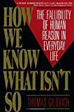 How We Know What isnt So: Fallibility of Human Reason in Everyday Life by Gilovich. Thomas ( 1993 ) Paperback