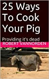 25 Ways To Cook Your Pig: Providing its dead