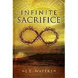 Infinite Sacrifice (Infinite Series Book 1) ~ L.E. Waters