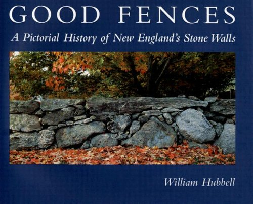 Good Fences: A Pictorial History of New England's Stone Walls - Down East Books - 0892726768 - ISBN:0892726768