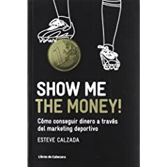 Esteve Calzada – Show me the money! – Cómo conseguir dinero a través del marketing deportivo