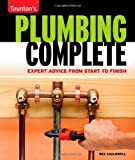 Plumbing Complete: Basic to Advanced Plumbing for Over 200 Home Projects (Taunton's Quick-Access Guides) - 1561588555