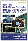 Real-Time Digital Signal Processing from MATLAB® to C with the TMS320C6x DSPs, Second Edition