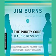 The Purity Code: God's Plan for Sex and Your Body (       UNABRIDGED) by Jim Burns Narrated by John Rhys-Davies