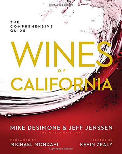 Wines of California: The Comprehensive Guide by Mike DeSimone, Jeff Jenssen