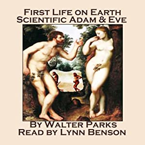 First Life on Earth, Scientific Adam & Eve | [Walter Parks]