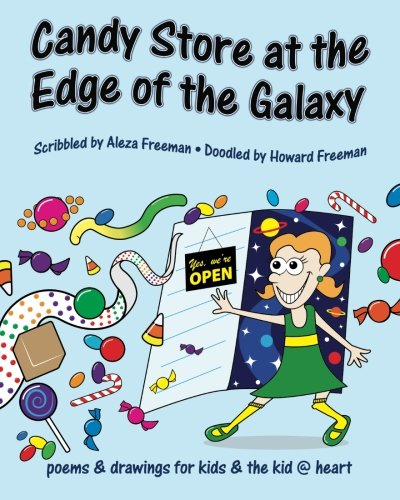 Candy Store at the Edge of the Galaxy: poems & drawings for kids & the kid @ heart