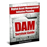 DAM Survival Guide - Digital Asset Management Initiative Planning
