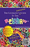 Loomatics Interactive Guide: The Loomatics Interactive Guide To The Rainbow Loom:by Suzanne M. Peterson