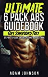Abs: The Ultimate Six Pack Abs Guidebook: Get Shredded Fast - Step By Step Guide, Easy Recipes And Workouts