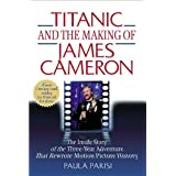 Titanic and the Making of James Cameron: The Inside Story of the Three-Year Adventure That Rewrote Motion Picture History