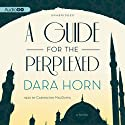 A Guide for the Perplexed: A Novel Audiobook by Dara Horn Narrated by Carrington MacDuffie