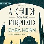 A Guide for the Perplexed: A Novel | Dara Horn