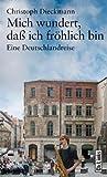 Mich wundert, daß ich fröhlich bin - Eine Deutschlandreise