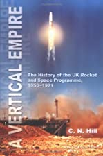 A Vertical Empire History of the British Rocketry Programme by Charles N Hill
