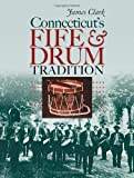 Connecticut's Fife and Drum Tradition (The Driftless Connecticut Series & Garnet Books) (0819571415) by Clark, James