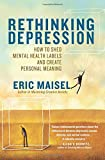 Rethinking Depression: How to Shed Mental Health Labels and Create Personal Meaning