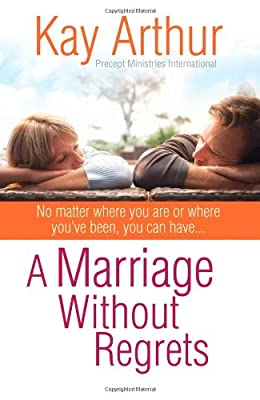 A Marriage Without Regrets: No matter where you are or where you've been you can have