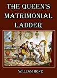 img - for The Queen's Matrimonial Ladder : A National Toy, With Fourteen Step Scenes; and Illustrations in Verse, With Eighteen other Cuts book / textbook / text book
