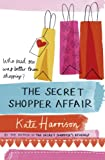 Kate Harrison The Secret Shopper Affair (Secret Shopper 3)