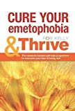 Cure Your Emetophobia & Thrive: The Researched-backed Self-help Programme to Overcome Your Fear of Being Sick