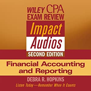 Wiley CPA Examination Review Impact Audio, Second Edition: Financial Accounting and Reporting | [Debra Hopkins]