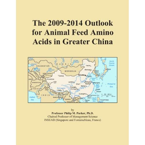The 2009-2014 Outlook for Animal Feed Amino Acids in the United States Icon Group International