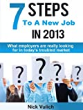 7 Steps To A New Job In 2013, What employers are really looking for in todays troubled economy