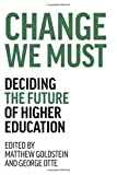 img - for Change We Must: Deciding the Future of Higher Education book / textbook / text book