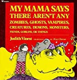 My Mama Says There Aren't Any Zombies, Ghosts, Vampires, Creatures, Demons, Monsters, Fiends, Goblins, or Things (0439219914) by Viorst, Judith