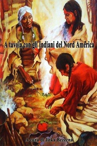 A Tavola con gli Indiani del Nord America (Italian Edition) by Jitka Bezecna