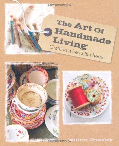 The Art of Handmade Living by Willow Crossley (23-Aug-2012) Hardcover