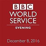 Evening: December 08, 2016 | Owen Bennett-Jones,Lyse Doucet,Robin Lustig,Razia Iqbal,James Coomarasamy,Julian Marshall