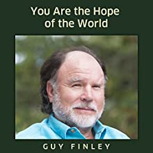 You are the Hope of the World (       UNABRIDGED) by Guy Finley Narrated by Guy Finley