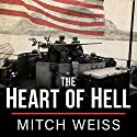 The Heart of Hell: The Untold Story of Courage and Sacrifice in the Shadow of Iwo Jima Audiobook by Mitch Weiss Narrated by Joe Barrett