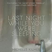 Last Night While You Were Sleeping (       UNABRIDGED) by Michelle Kilmer Narrated by Neil Holmes