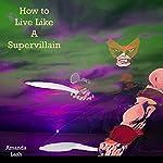 How to Live Like a Supervillain | Amanda Lash, Dou7g