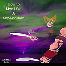 How to Live Like a Supervillain Audiobook by Amanda Lash,  Dou7g Narrated by David Sabol