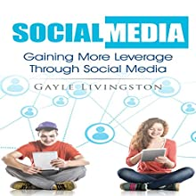 Social Media: Gaining More Leverage through Social Media (       UNABRIDGED) by Gayle Livingston Narrated by Jessica Husted